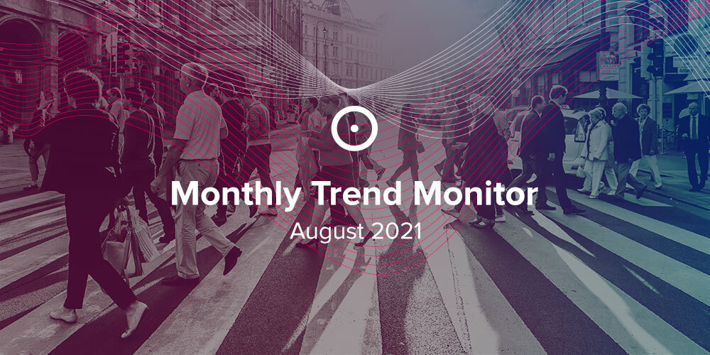 Monthly Trend Monitor: August 2021