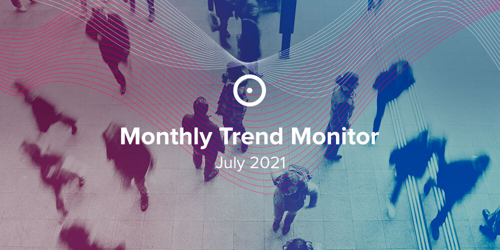 Monthly Trend Monitor: July 2021