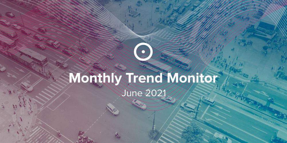 Monthly Trend Monitor: June 2021