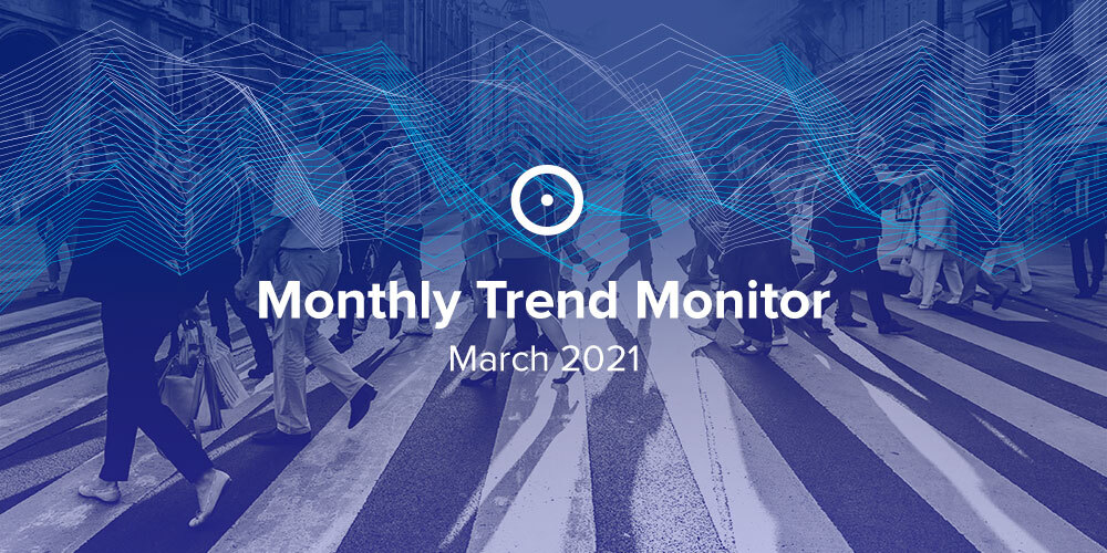 Monthly Trend Monitor: March 2021