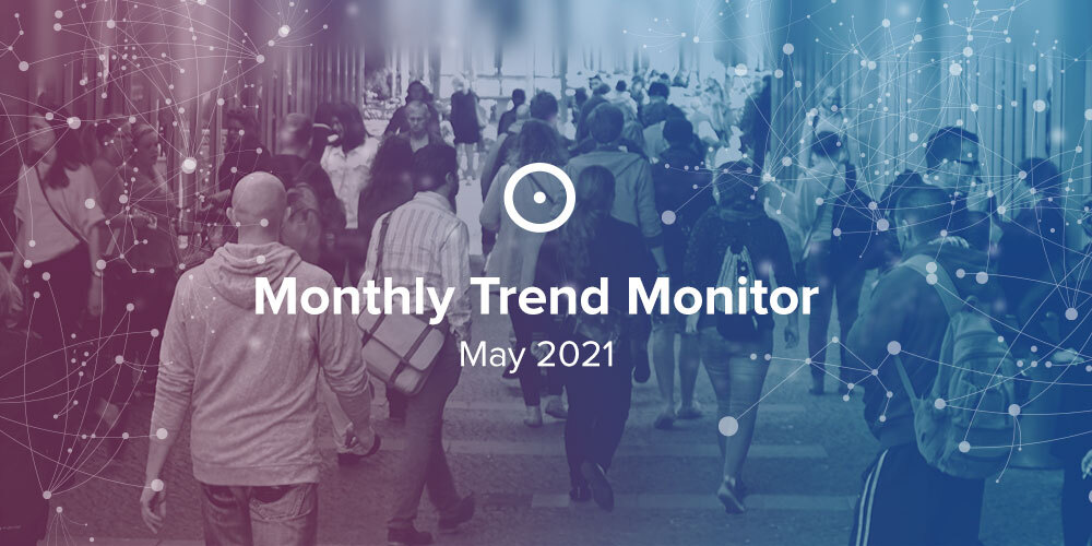 Monthly Trend Monitor: May 2021